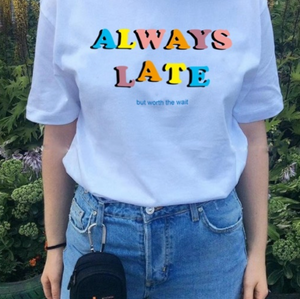 """Always Late But Worth The Wait"" Tee"