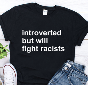 """Introverted But Will Fight Racists"" Tee"