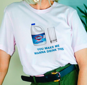 """You Make Me Wanna Drink This"" Tee"