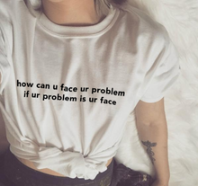 "Load image into Gallery viewer, ""Face Your Problem"" Tee"