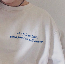 "Load image into Gallery viewer, ""Why Fall In Love When You Can Fall Asleep"" Tee"