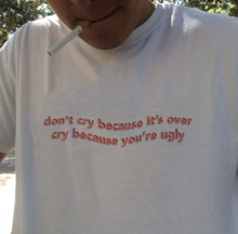 "Load image into Gallery viewer, ""Don't Cry Because It's Over"" Tee"