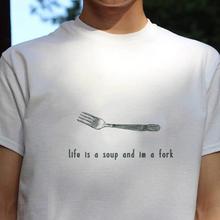 "Load image into Gallery viewer, ""Life Is A Soup I'm A Fork"" Tee"