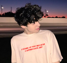 "Load image into Gallery viewer, ""I Stare At You Because I Appreciate Art"" Tee"