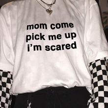 "Load image into Gallery viewer, ""Mom Come Pick Me Up I'm Scared"" Tee"