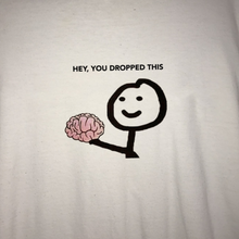 "Load image into Gallery viewer, ""Hey You Dropped This"" Tee"