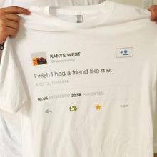 "Load image into Gallery viewer, ""I Wish I Had A Friend Like Me"" Kanye Tee"