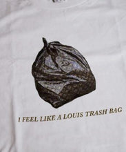 "Load image into Gallery viewer, ""I Feel Like A Louis Trash Bag"" Tee"