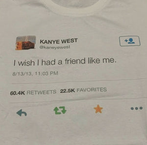 """I Wish I Had A Friend Like Me"" Kanye Tee"