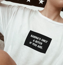 "Load image into Gallery viewer, ""Karma's Only A Bitch If You Are"" Tee"
