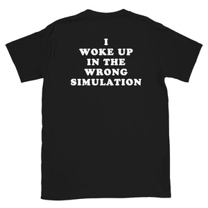 """I Woke Up In The Wrong Simulation"" Tee"