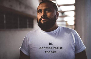 """Hi Don't Be Racist, Thanks"" Tee"