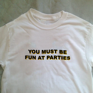 """You Must Be Fun At Parties"" Tee"