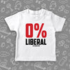 "A white toddler shirt with saying ""0% Liberal""."