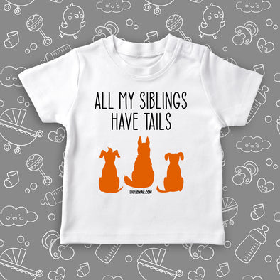 "Cute toddler graphic tees with saying ""All My Siblings Have Tails"" and an image of three dogs in white."