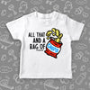 "White cute toddler shirt with saying ""All that and a bag of chips""."
