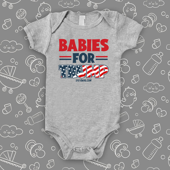 "Grey cool baby onesie saying ""Babies for Trump""."