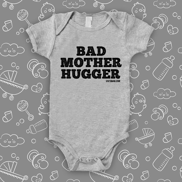 "The ""Bad Mother Hugger"" funny baby onesies in grey."