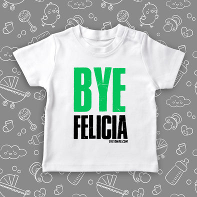 "The ""Bye Felicia"" funny toddler shirt in white."