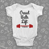 The 'Crawl. Walk. Lift'' hilarious baby onesie in white