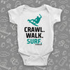 "Unique baby boy onesies with saying: ""Crawl. Walk. Surf"" in white."