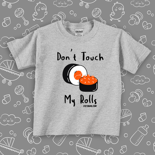 The ''Don't Touch My Rolls'' cute toddler shirts in grey.