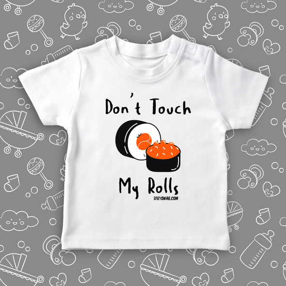 The ''Don't Touch My Rolls'' cute toddler shirts in white.