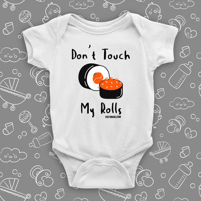 The ''Don't Touch My Rolls'' cool baby onesie in white.