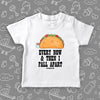 "Funny toddler shirt with taco image and print: ""Every now and then I fall apart"", color white."
