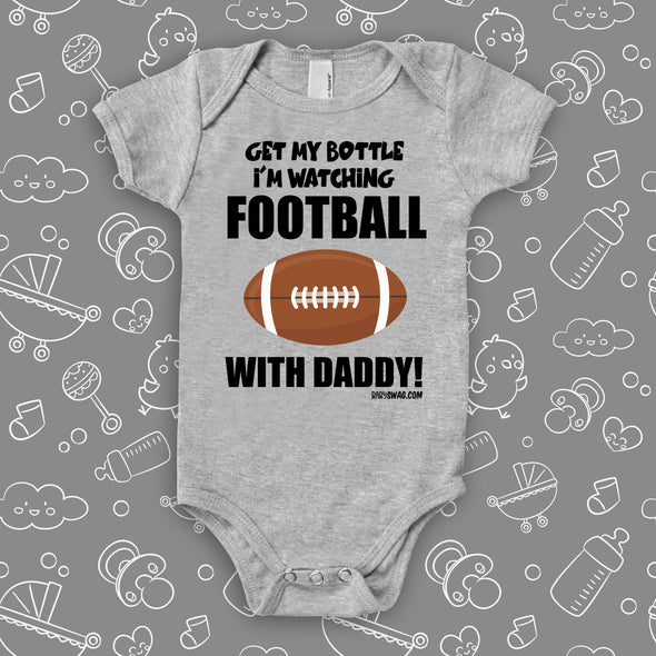 "Cute baby boy onesies with saying ""Get My Bottle I'm Watching Football With daddy"""