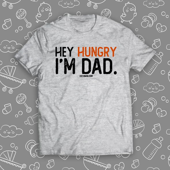 Hey Hungry, I'm Dad