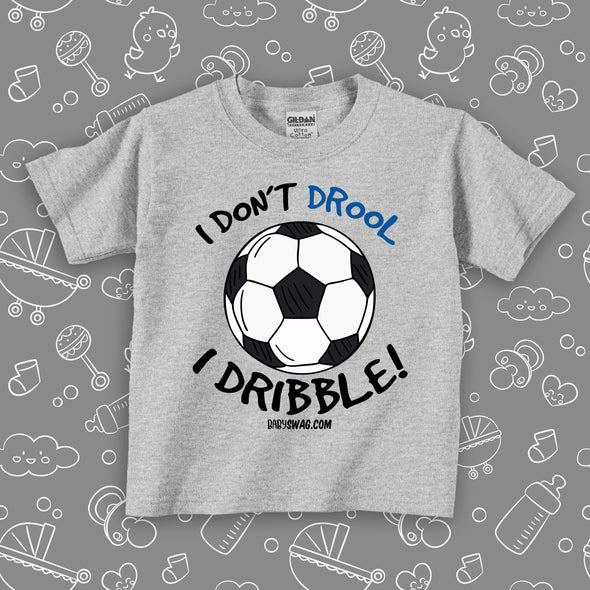 "Funny toddler boy shirts with saying ""I Don't Drool, I Dribble!"" in grey."