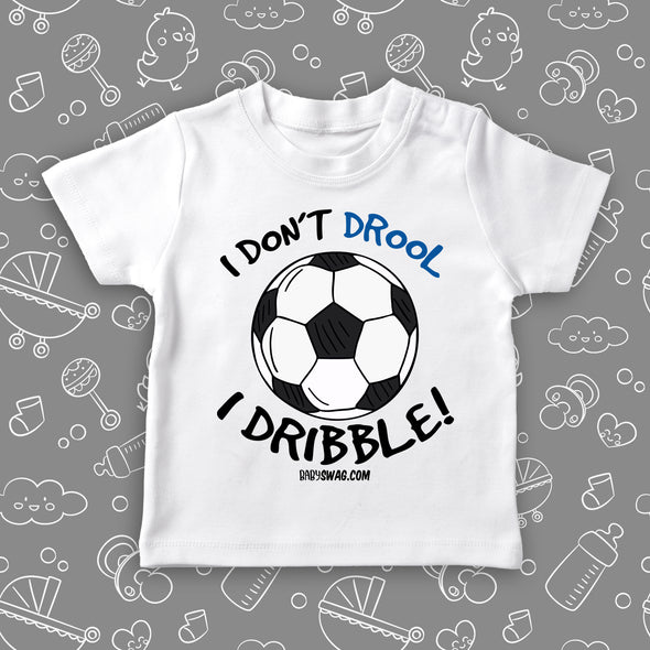 "Funny toddler boy shirts with saying ""I Don't Drool, I Dribble!"" in white"