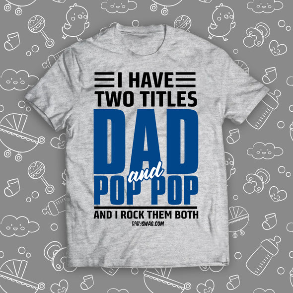I Have Two Titles Dad And Pop Pop And I Rock Them Both