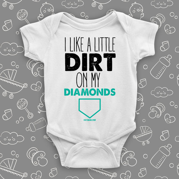 "Cute baby boy onesies with saying ""I Like A Little Dirt On My Diamonds"" in white."
