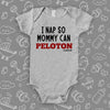 "Cute baby onesies with saying ""I Nap So Mommy Can Peloton"" in grey."