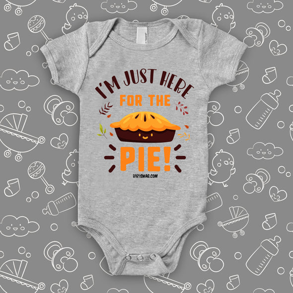 "Cute baby onesies with saying ""I'm Just Here For The Pie"" in grey."