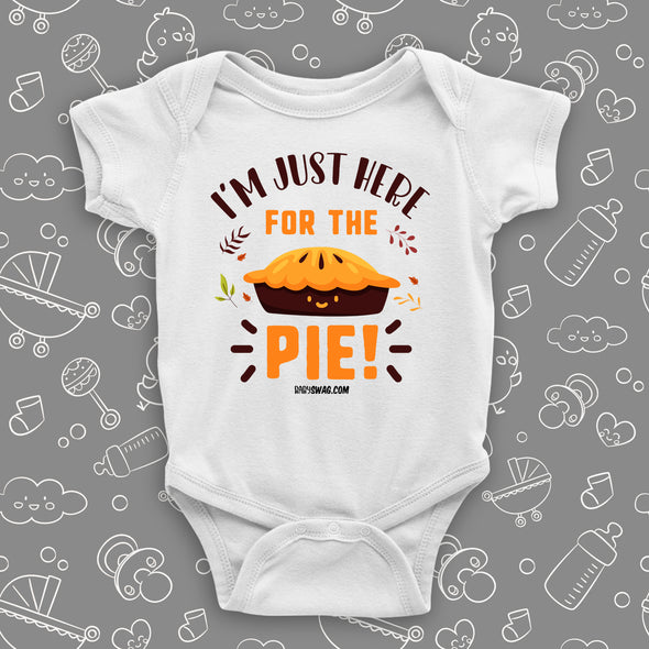 "Cute baby onesies with saying ""I'm Just Here For The PIe""  in white."