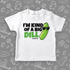 "A funny toddler shirt saying ""I'm Kind Of A Big Dill"", with the image of a pickle wearing sunglasses, in white."