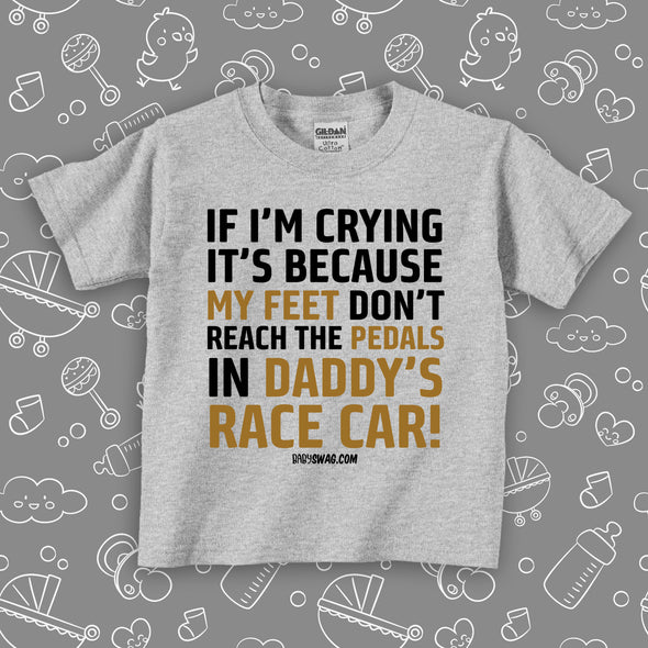 If I'm Crying It's Because My Feet Don't Reach The Pedals In Daddy's Race Car! (T)