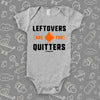 "Funny baby onesies with saying ""Leftovers Are For Quitters"" in grey."