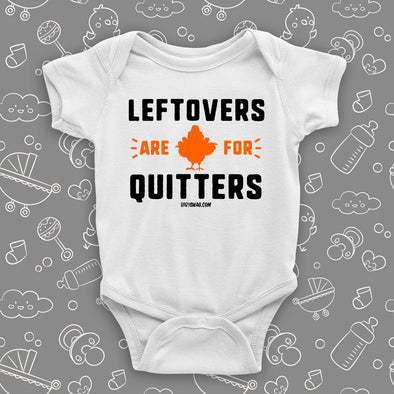 "Funny baby onesies with saying ""Leftovers Are For Quitters"" in white."