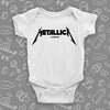 "The ""Metalica"" cool baby onesies in white."
