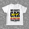 "Toddler graphic tee with saying ""My Dad's Car Is Faster Than Yours!"" in white."