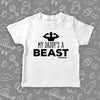"Cute toddler shirt with saying ""My Daddy's A Beast"" in white."