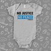 "Grey baby onesie with ""No justice, no peace"" print."