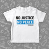 The ''No Justice, No Peace'' badass baby clothes in white.