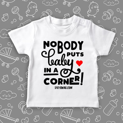 "Toddler shirt with saying ""Nobody Puts Baby In A Corner! "" in white."