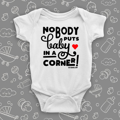 The ''Nobody Puts Baby In A Corner!'' unique baby onesies in white.