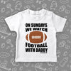 "The ""On Sunday We Watch Football With Daddy"" toddler boy shirt in white"